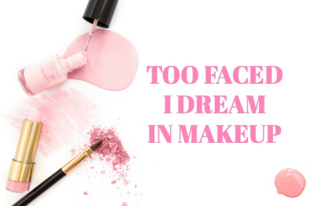 TOO FACED I DREAM IN MAKEUP