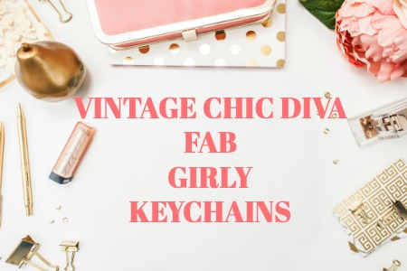 VINTAGE CHIC DIVA FAB GIRLY KEYCHAINS