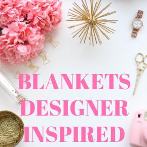 BLANKETS DESIGNER INSPIRED