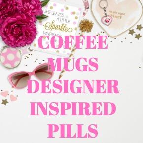 COFFEE MUGS DESIGNER INSPIRED PILLS