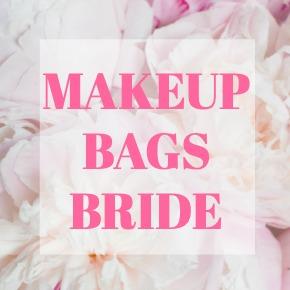 MAKEUP BAGS BRIDE