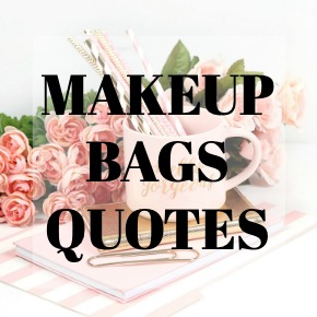 MAKEUP BAGS QUOTES