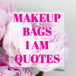 MAKEUP BAGS I AM QUOTES