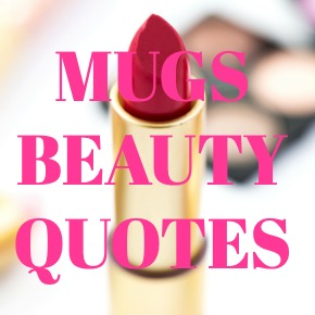 COFFEE MUGS BEAUTY QUOTES