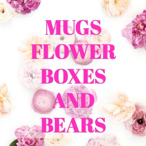 COFFEE MUGS FLOWER BOXES AND BEARS