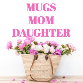 COFFEE MUGS MOM DAUGHTER