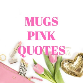 COFFEE MUGS PINK QUOTES