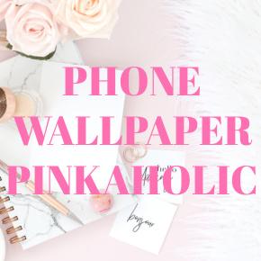 PHONE WALLPAPER PINKAHOLIC