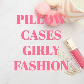 PILLOW CASES GIRLY FASHION