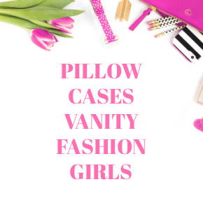 PILLOW CASES VANITY FASHION GIRLS