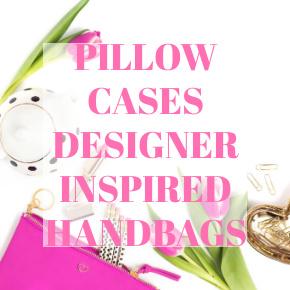 PILLOW CASES DESIGNER INSPIRED HANDBAGS