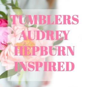 TUMBLERS AUDREY HEPBURN INSPIRED
