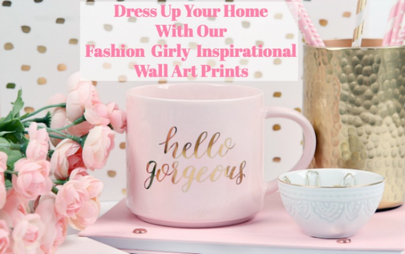 Dress up your home with our fashion girly inspirational wall art prints