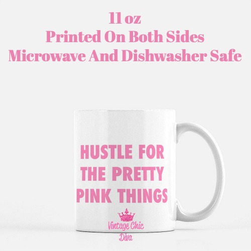 Hustle For The Pretty Pink Things Coffee  Mug-