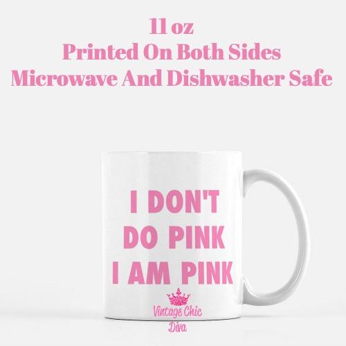 I Don't Do Pink I Am Pink Coffee Mug-