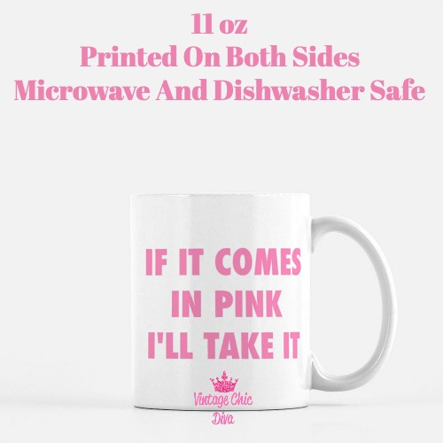 If It Comes In Pink I'll Take It Coffee Mug-