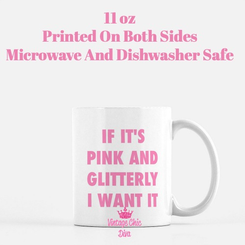 If It's Pink And Glitterly I Want It Coffee Mug-