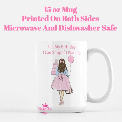 It's My Birthday I Can Shop If I Want To6 Coffee Mug-